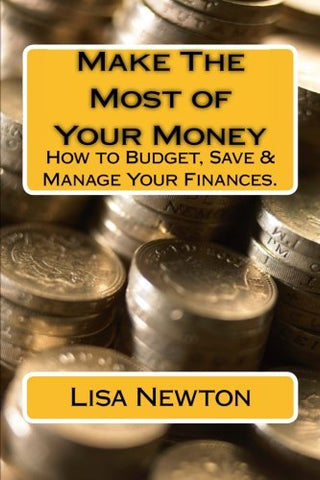 Make The Most Of Your Money: How To Budget, Save & Manage Your Finances.