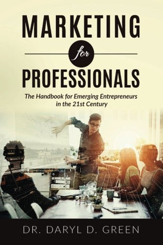 Marketing For Professionals: The Handbook For Emerging Entrepreneurs In The 21St Century (Working Professionals) (Volume 1)