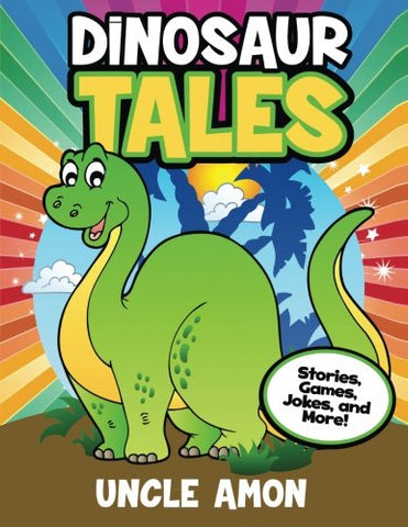Dinosaur Tales: Stories, Games, Jokes, And More! (Dinosaur Early Readers) (Volume 1)