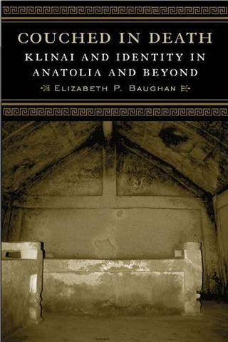 Couched In Death: Klinai And Identity In Anatolia And Beyond (Wisconsin Studies In Classics)