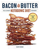 Bacon &Amp; Butter: The Ultimate Ketogenic Diet Cookbook