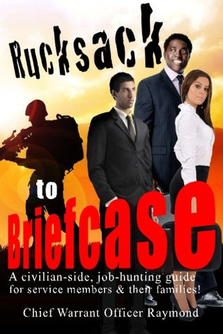 Rucksack To Briefcase: A Civilian-Side Job-Hunting Guide For Service Members And Their Families