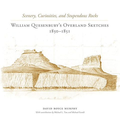 Scenery, Curiosities, And Stupendous Rocks: William Quesenburys Overland Sketches, 18501851