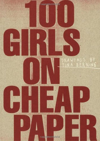 100 Girls On Cheap Paper: Drawings By Tina Berning