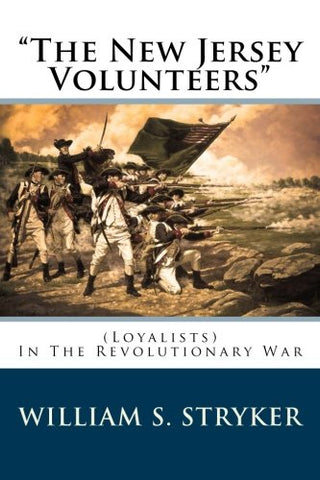 """The New Jersey Volunteers"": (Loyalists) In The Revolutionary War"