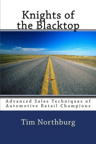 Knights Of The Blacktop: Advanced Sales Techniques Of Automotive Retail Champions