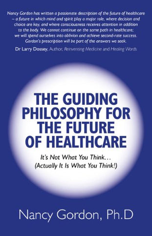 The Guiding Philosophy For The Future Of Healthcare: Its Not What You Think (Actually It Is What You Think!)