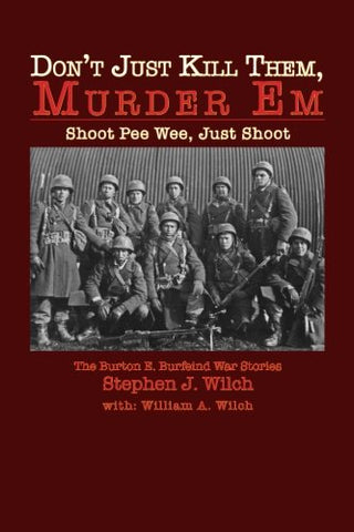 """Don'T Just Kill Them, Murder Em"": Burton E. Burfeind'S War Stories"