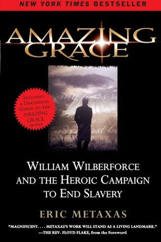 Amazing Grace: William Wilberforce And The Heroic Campaign To End Slavery