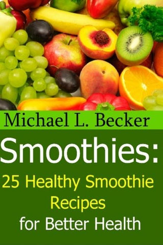 Smoothies:: 25 Healthy Smoothie Recipes For Better Health (Optimum Health Series)
