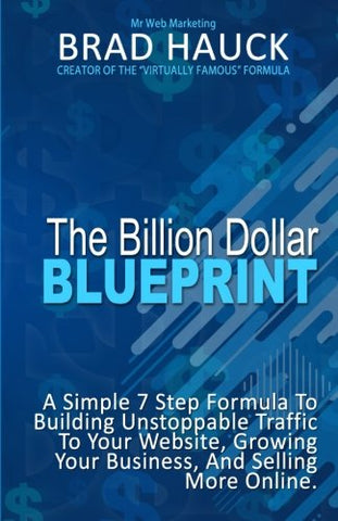 The Billion Dollar Blueprint: 7 Steps To Getting More Business Online In Less Time!