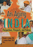 An Aging India: Perspectives, Prospects, And Policies (Journal Of Aging & Social Policy)