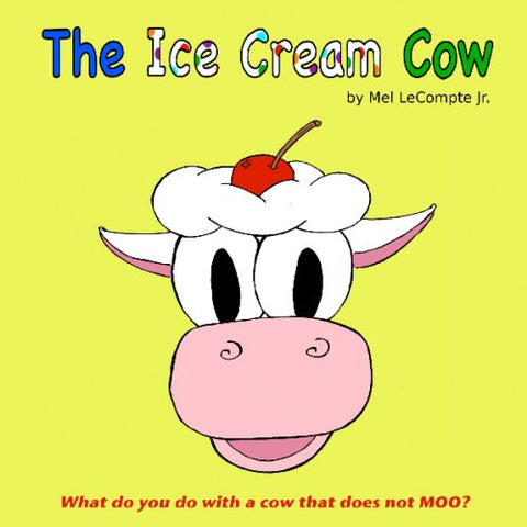 The Ice Cream Cow: What Do You Do With A Cow That Does Not Moo?