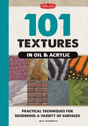 101 Textures In Oil &Amp; Acrylic: Practical Techniques For Rendering A Variety Of Surfaces