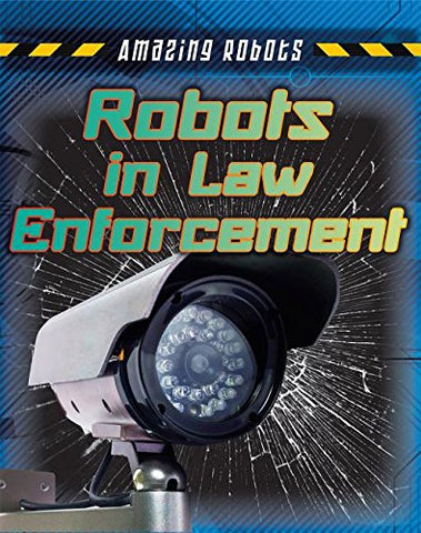 Robots In Law Enforcement (Amazing Robots)