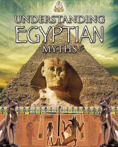 Understanding Egyptian Myths (Myths Understood)