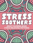 Stress Soothers: Adult Coloring Book Stress Relieving Patterns