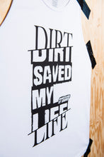 "Load image into Gallery viewer, Tank Top ""Dirt Saved My Life"""