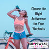 Choose The Right Activewear for Your Workouts