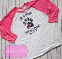 Life is Better with Dogs Around Shirt - Dog Mom TShirt - Dog Lovers
