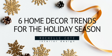 6 HOME DECOR TRENDS FOR THE HOLIDAY SEASON