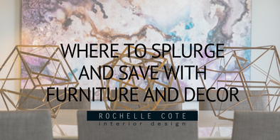 Where to Splurge and Save With Furniture and Décor