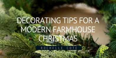 Decorating Tips for a Modern Farmhouse Christmas