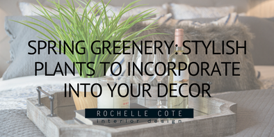 SPRING GREENERY: STYLISH PLANTS TO INCORPORATE INTO YOUR DÉCOR