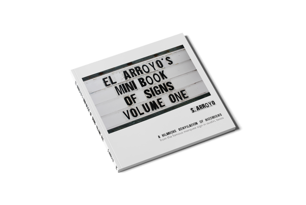 El Arroyo's Mini Book of Signs Volume One