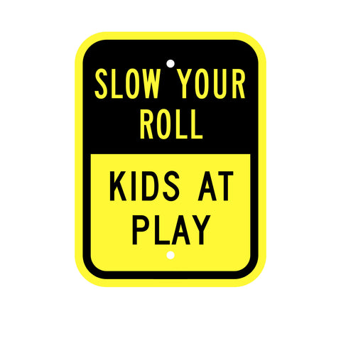 Slow Your Roll Kids at Play Sign INCLUDED