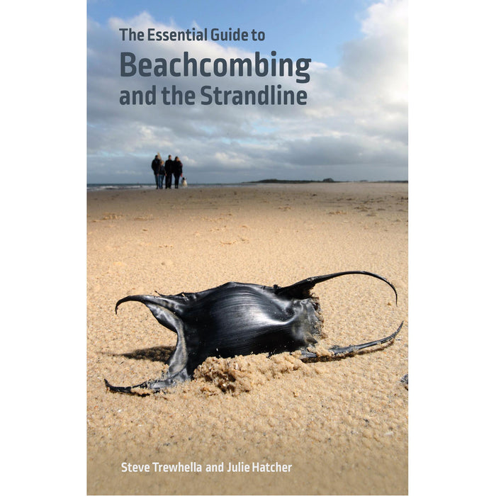 The Essential Guide to Beachcombing and the Strandline by Steve Trewhella and Julie Hatcher