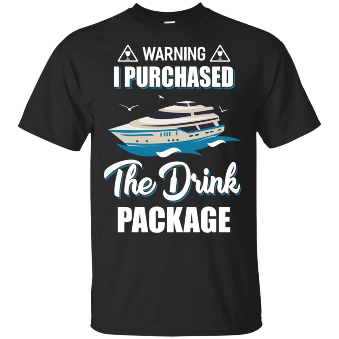 67fecbe40b Funny Quotes. Warning I Purchase The Drink Package Funny Ship Cruise T-Shirt  ...