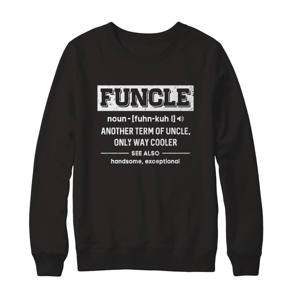 a954404a Funcle Definition Funny Uncle Gift Shirt & Sweater - Apatee.com