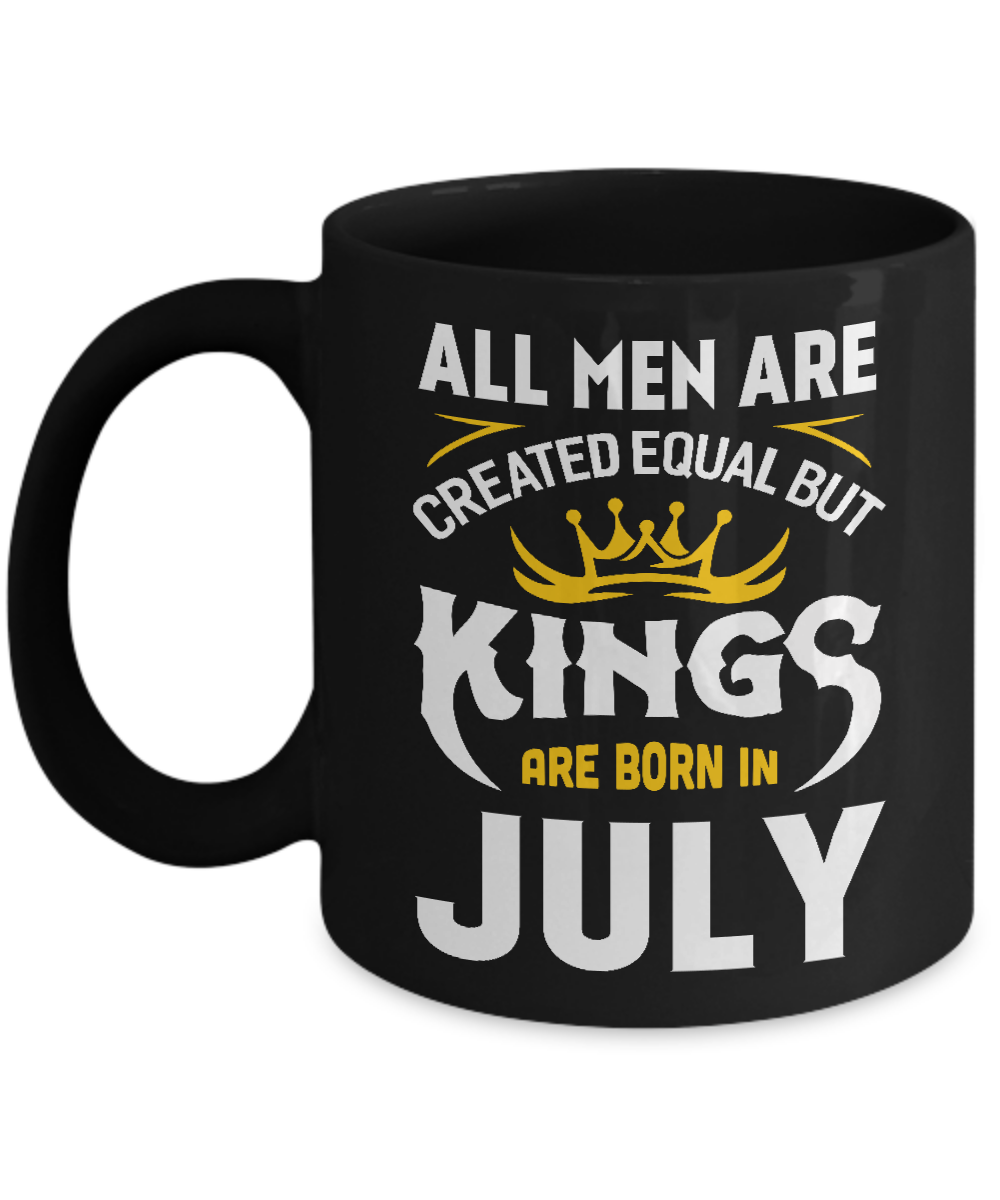 All Men Are Created Equal But Kings Are Born In July Mug 11oz