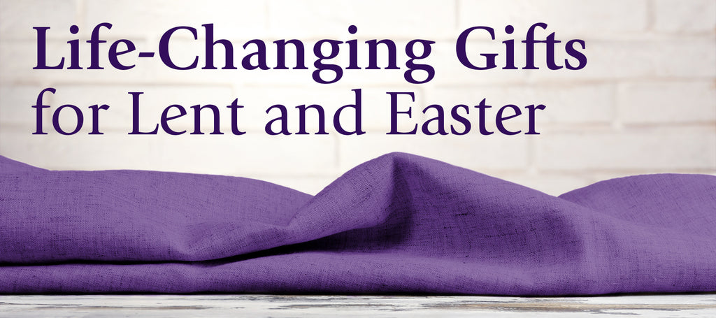Life-Changing Gifts for Lent and Easter