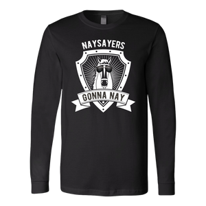 """Naysayers Gonna Nay"" Unisex Long Sleeve Shirt"