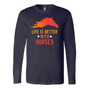 """Life Is Better With Horses"" Unisex Long Sleeve Shirt"
