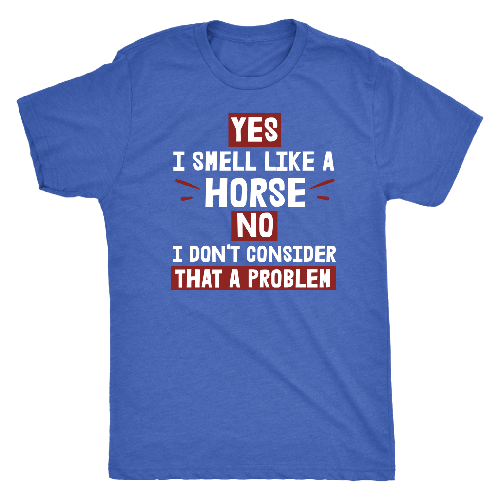 """Yes I Smell Like A Horse"" Men's Triblend T-Shirt"