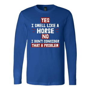 """Yes I Smell Like A Horse"" Unisex Long Sleeve Shirt"