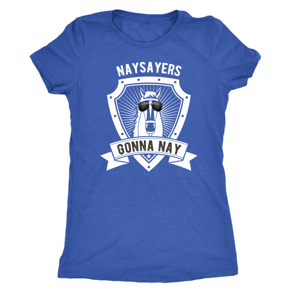 """Naysayers Gonna Nay"" Women's Triblend T-Shirt"