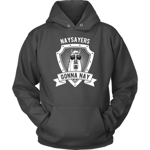 """Naysayers Gonna Nay"" Unisex Hoodie"
