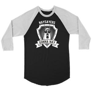 """Naysayers Gonna Nay"" Unisex Raglan Shirt"