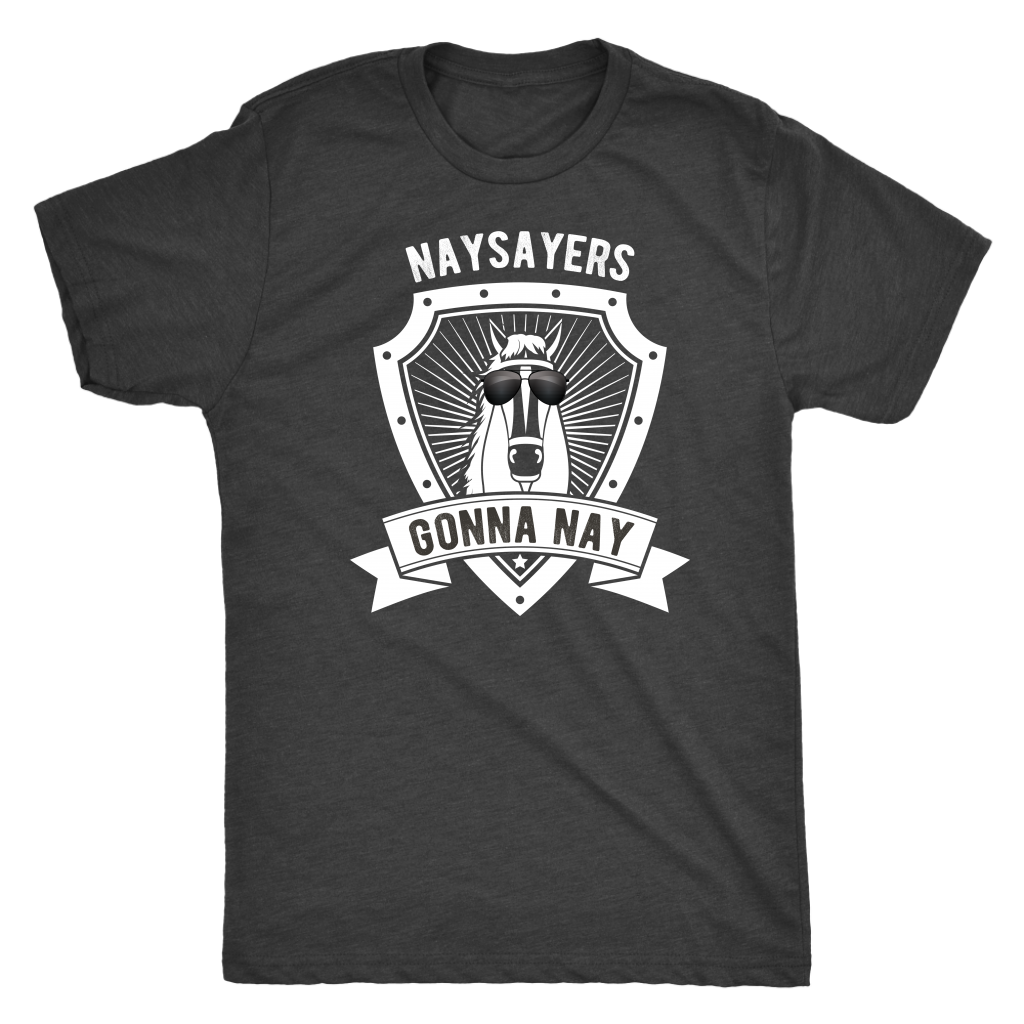 """Naysayers Gonna Nay"" Men's Triblend T-Shirt"