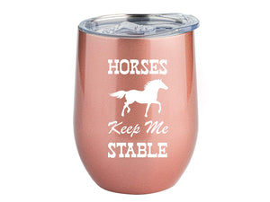 Horses Keep Me Stable Rose Gold Wine Tumbler