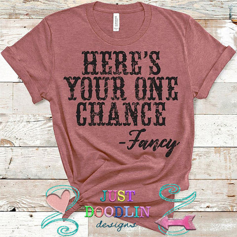 Here's Your One Chance Fancy T-shirt