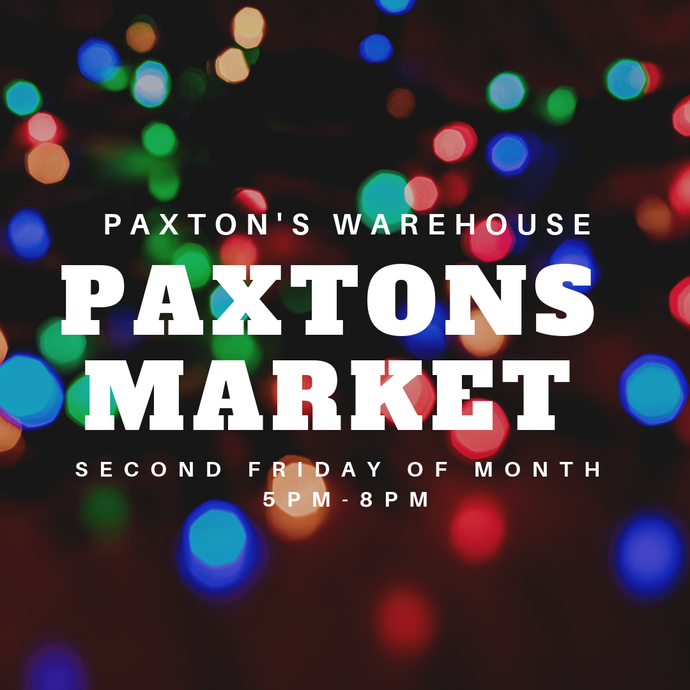 Paxton's Market - 2nd Friday of the Month