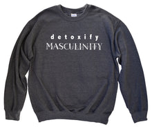 Load image into Gallery viewer, Detoxify Masculinity -- Sweater