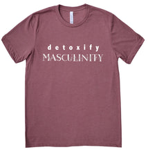 Load image into Gallery viewer, Detoxify Masculinity -- Unisex Tee
