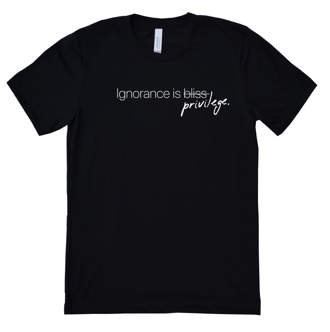 Ignorance Is Privilege -- Unisex Tee
