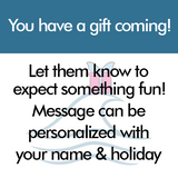 You have a gift coming! Let them know to expect something fun! Message can be personalized with your name and holiday.